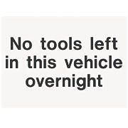"""No Tools Left In This Vehicle Overnight"" Sign 200 x 150mm"